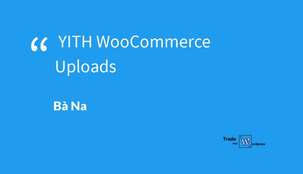 YITH WooCommerce Uploads  version 1.2.18